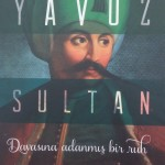 Yavuz Sultan Selim Han - Davasına Adanmış Bir Ruh - Mustafa Armağan