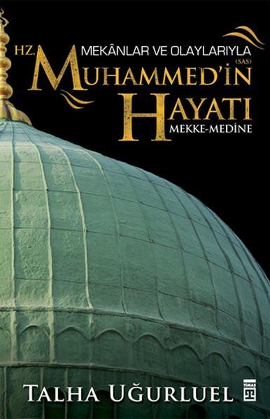 Mekanlar ve Olaylarıyla Hz. Muhammed'in Hayatı - Mekke - Medine