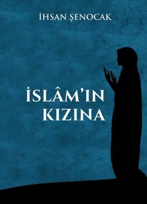 İslamın Kızına - İhsan Şenocak