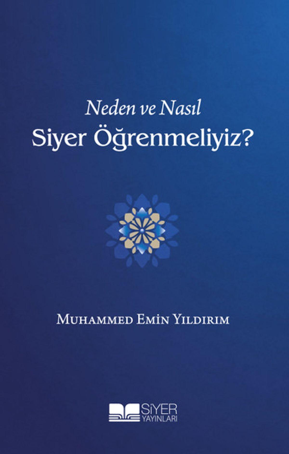 Neden ve Nasıl Siyer Öğrenmeliyiz? - Muhammed Emin Yıldırım
